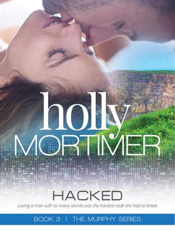 Hacked - Book Three, The Murphys Series ebook by Holly Mortimer
