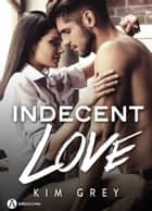 Indecent Love ebook by Kim Grey