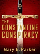 The Constantine Conspiracy - A Novel ebook by Gary Parker