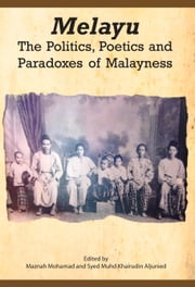 Melayu: The Politics, Poetics and Paradoxes of Malayness ebook by Maznah Mohamad,Syed Muhd Khairudin Aljunied