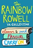 The Rainbow Rowell YA Collection - Eleanor & Park, Fangirl, Carry On ebook by Rainbow Rowell