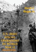 U.S. Army Special Operations In World War II [Illustrated Edition] ebook by David W. Hogan Jr.