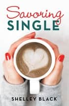 Savoring Single ebook by Shelley Black