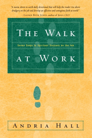 The Walk at Work - Seven Steps to Spiritual Success on the Job eBook by Andria Hall