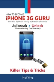 How To Become - iPhone 3G Guru - Free Your 3G iPhone for Any 3G Network Worldwide - Jailbreak And Unlock Without Losing Warranty - Killer Tips and Tr ebook by Ying, Hui