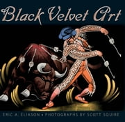 Black Velvet Art ebook by Eric A. Eliason,Scott Squire