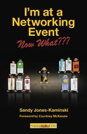 I'm at a Networking Event--Now What??? ebook by Sandy Jones-Kaminski, Edited by Jason Alba