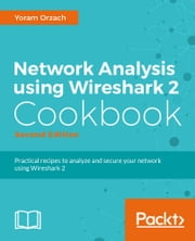 Network Analysis using Wireshark 2 Cookbook - Second Edition ebook by Yoram Orzach
