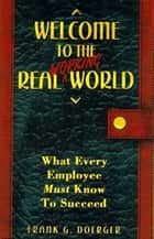 Welcome to the Real Working World - What Every Employee Must Know To Succeed eBook by Frank Doerger