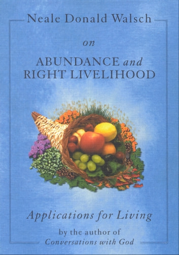 Neale Donald Walsch On Abundance And Right Livelihood Ebook By Neale
