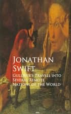 Gulliver's Travels into Several Remote Nations of the World - Bestsellers and famous Books ebook by Jonathan Swift