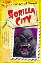 Charlie Small: Gorilla City ebook by Charlie Small