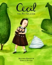 Cecil the Pet Glacier ebook by Matthea Harvey,Giselle Potter