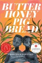 Butter Honey Pig Bread ebook by Francesca Ekwuyasi