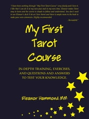 My First Tarot Course - IN-DEPTH TRAINING, EXERCISES, AND QUESTIONS AND ANSWERS TO TEST YOUR KNOWLEDGE ebook by Eleanor Hammond