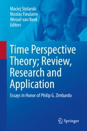 Time Perspective Theory; Review, Research and Application - Essays in Honor of Philip G. Zimbardo ebook by Maciej Stolarski,Nicolas Fieulaine,Wessel van Beek