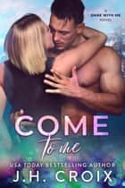 Come To Me ebook by J.H. Croix