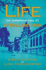 Life (or something like it) at Mallard High ebook by Greg Martini and Lisa Chelkowski