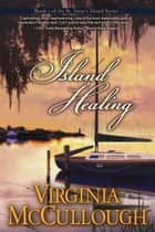 Island Healing - Book 1 of the St. Anne's Island Series ebook by Virginia McCullough