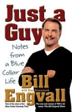 Just a Guy - Notes from a Blue Collar Life ebook by Bill Engvall, Alan Eisenstock