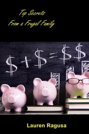 Top Secrets From a Frugal Family ebook by Lauren Ragusa