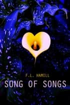 Song of Songs ebook by F.L. Hamill