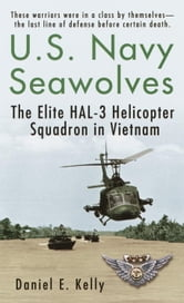 U.S.Navy Seawolves - The Elite HAL-3 Helicopter Squadron in Vietnam ebook by Daniel E. Kelly