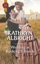 Wedding at Rocking S Ranch ebook by Kathryn Albright