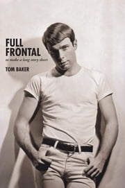 Full Frontal - To Make a Long Story Short ebook by Tom Baker