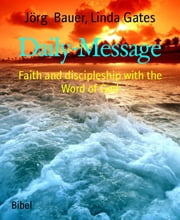 Daily-Message - Faith and discipleship with the Word of God eBook by Jörg Bauer, Linda Gates