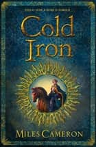 Cold Iron - Masters and Mages Book One ebook by Miles Cameron