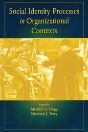 Social Identity Processes in Organizational Contexts ebook by Michael A. Hogg,Deborah J. Terry