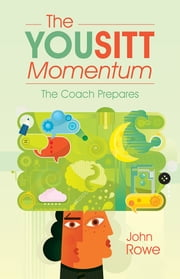 The YOUSITT Momentum - The Coach Prepares ebook by John Rowe