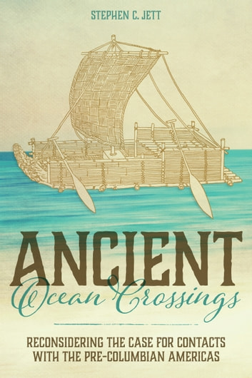 Ancient Ocean Crossings - Reconsidering the Case for Contacts with the Pre-Columbian Americas ebook by Stephen C. Jett