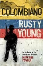 Colombiano ebook by Rusty Young
