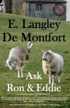 Ask Ron & Eddie - an incidental account of an insignificant life ebook by E. Langley De Montfort, Lawrence Milner