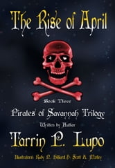 Pirates of Savannah Trilogy: Book Three, The Rise of April ebook by Tarrin P. Lupo
