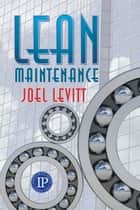 Lean Maintenance ebook by Joel Levitt