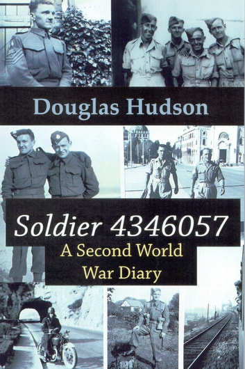 Soldier 4346057 - A Second World War Diary ebook by Douglas Hudson
