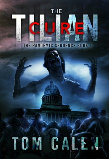 The Tilian Cure (The Pandemic Sequence Book 3) ebook by Tom Calen
