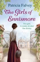 The Girls of Ennismore - A heart-rending Irish saga ebook by Patricia Falvey