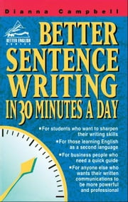 Better Sentence Writing in 30 Minutes a Day ebook by Campbell Dianna