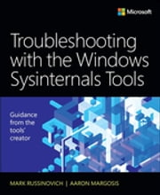 Troubleshooting with the Windows Sysinternals Tools ebook by Mark E. Russinovich, Aaron Margosis