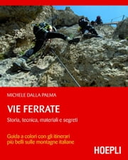 Vie ferrate - Storia, tecnica, materiali e segreti ebook by Michele Dalla Palma