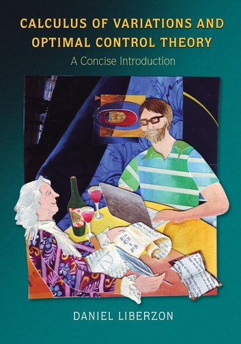 Calculus of Variations and Optimal Control Theory - A Concise Introduction ebook by Daniel Liberzon