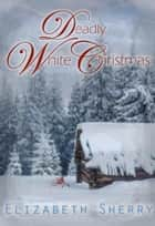 Deadly White Christmas - Angel Mountain Scents Series, #1 ebook by Elizabeth Sherry