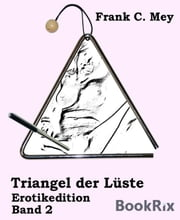 Triangel der Lüste - Band 2 - Erotikedition ebook by Frank C. Mey