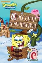 Once Upon a SpongeBob (SpongeBob SquarePants) ebook by Nickelodeon Publishing