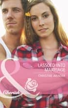 Lassoed into Marriage (Mills & Boon Cherish) (Gold Buckle Cowboys, Book 3) ebook by Christine Wenger
