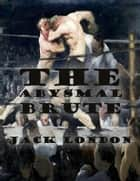 The Abysmal Brute ebook by Jack London